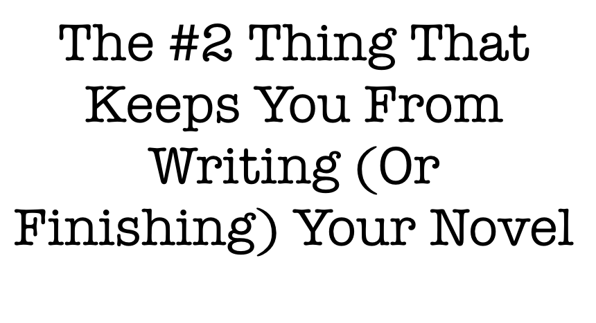 The #2 Thing Stopping You From Writing Your Novel