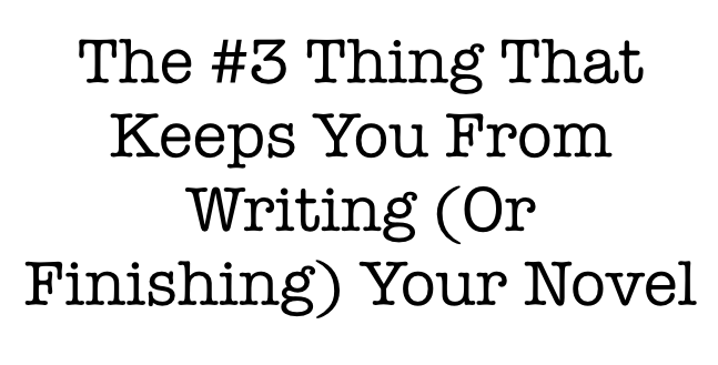 The #3 Thing Stopping You From Writing Your Novel