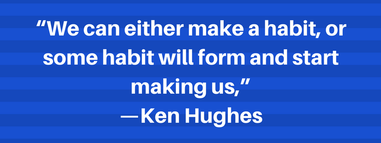 Create Your Habits with Intention or Continue to Suffer from Default Habits