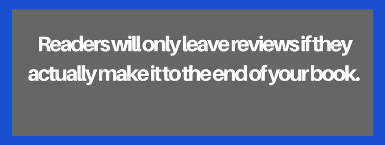 People Will Leave Reviews…If They Actually Make It To The End Of Your Book