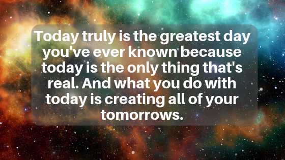 Today Is The Greatest Day I've Ever Known… Decide It, Declare It And Let Nothing Else Matter