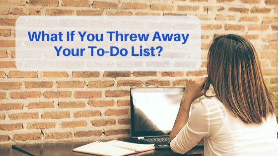 What If You Threw Away Your To-Do List And Just Trusted If You're Supposed To Take Action, You Will At Some Point?