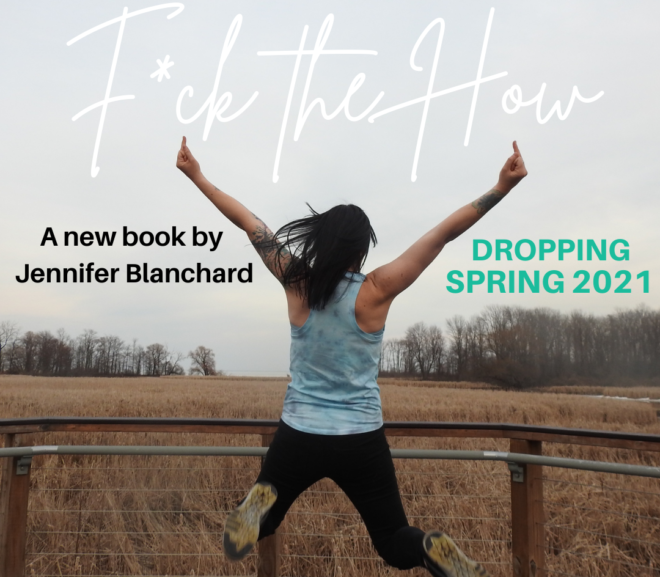 F*ck the How, the Book: Coming Spring 2021
